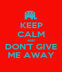 KEEP CALM AND DON'T GIVE ME AWAY - Personalised Poster A1 size
