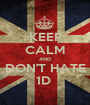 KEEP CALM AND DON'T HATE 1D  - Personalised Poster A1 size