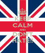 KEEP CALM AND DON'T HATE!! - Personalised Poster A1 size