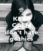 KEEP CALM AND don't hate gothics - Personalised Poster A1 size