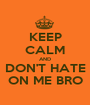 KEEP CALM AND DON'T HATE ON ME BRO - Personalised Poster A1 size