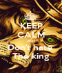 KEEP CALM AND Don't hate  The king - Personalised Poster A1 size
