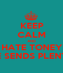 KEEP CALM AND DON'T HATE TONEY TONE  CUZ HE SENDS PLENTY BC'S - Personalised Poster A1 size
