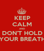 KEEP CALM AND DON'T HOLD YOUR BREATH - Personalised Poster A1 size