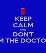KEEP CALM AND DON'T I'M THE DOCTOR! - Personalised Poster A1 size