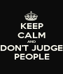 KEEP CALM AND DON'T JUDGE PEOPLE - Personalised Poster A1 size