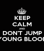 KEEP CALM AND DON'T JUMP YOUNG BLOOD - Personalised Poster A1 size