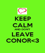 KEEP CALM AND DON'T LEAVE CONOR<3 - Personalised Poster A1 size