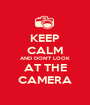 KEEP CALM AND DON'T LOOK AT THE CAMERA - Personalised Poster A1 size