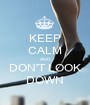 KEEP CALM AND DON'T LOOK DOWN - Personalised Poster A1 size