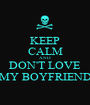 KEEP CALM AND DON'T LOVE MY BOYFRIEND - Personalised Poster A1 size