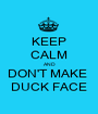 KEEP CALM AND DON'T MAKE  DUCK FACE - Personalised Poster A1 size