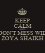 KEEP CALM AND DON'T MESS WID ZOYA SHAIKH - Personalised Poster A1 size