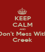 KEEP CALM AND Don't Mess With Creek - Personalised Poster A1 size