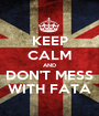 KEEP CALM AND DON'T MESS WITH FATA - Personalised Poster A1 size