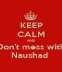 KEEP CALM AND Don't mess with Naushad  - Personalised Poster A1 size