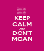 KEEP CALM AND DON'T MOAN - Personalised Poster A1 size