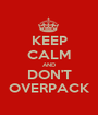 KEEP CALM AND DON'T OVERPACK - Personalised Poster A1 size