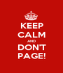 KEEP CALM AND DON'T PAGE! - Personalised Poster A1 size