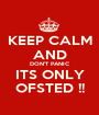 KEEP CALM AND DON'T PANIC ITS ONLY OFSTED !! - Personalised Poster A1 size