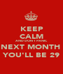KEEP CALM AND DON´T PANIC NEXT MONTH  YOU'LL BE 29 - Personalised Poster A1 size