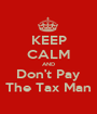 KEEP CALM AND Don't Pay The Tax Man - Personalised Poster A1 size