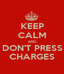KEEP CALM AND DON'T PRESS CHARGES - Personalised Poster A1 size