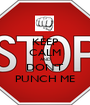 KEEP CALM AND DON'T PUNCH ME - Personalised Poster A1 size