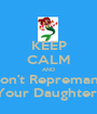 KEEP CALM AND Don't Repremand Your Daughters - Personalised Poster A1 size