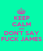 KEEP CALM AND DON'T SAY FUCK JAMES - Personalised Poster A1 size