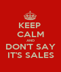 KEEP  CALM AND DON'T SAY IT'S SALES - Personalised Poster A1 size