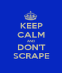 KEEP CALM AND DON'T SCRAPE - Personalised Poster A1 size