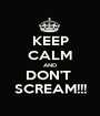 KEEP CALM AND DON'T  SCREAM!!! - Personalised Poster A1 size