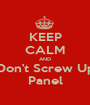 KEEP CALM AND Don't Screw Up Panel - Personalised Poster A1 size