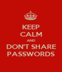 KEEP CALM AND DON'T SHARE PASSWORDS - Personalised Poster A1 size