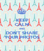 KEEP CALM AND DON'T SHARE YOUR PHOTOS - Personalised Poster A1 size