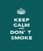 KEEP CALM AND DON' T  SMOKE - Personalised Poster A1 size