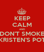 KEEP CALM AND DON'T SMOKE KRISTEN'S POT - Personalised Poster A1 size