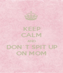 KEEP CALM AND DON`T SPIT UP ON MOM - Personalised Poster A1 size