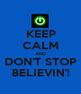 KEEP CALM AND DON'T STOP BELIEVIN'! - Personalised Poster A1 size
