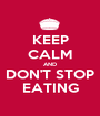 KEEP CALM AND DON'T STOP EATING - Personalised Poster A1 size