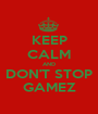 KEEP CALM AND DON'T STOP GAMEZ - Personalised Poster A1 size