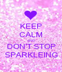 KEEP CALM AND DON'T STOP SPARKLEING - Personalised Poster A1 size