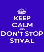KEEP CALM AND DON'T STOP STIVAL - Personalised Poster A1 size