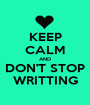 KEEP CALM AND DON'T STOP WRITTING - Personalised Poster A1 size