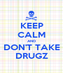 KEEP CALM AND DON'T TAKE DRUGZ - Personalised Poster A1 size