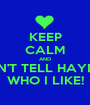 KEEP CALM AND DON'T TELL HAYDEN WHO I LIKE! - Personalised Poster A1 size
