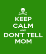 KEEP CALM AND DON'T TELL MOM - Personalised Poster A1 size