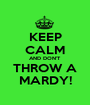 KEEP CALM AND DON'T THROW A MARDY! - Personalised Poster A1 size