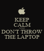 KEEP CALM AND DON'T THROW THE LAPTOP - Personalised Poster A1 size